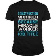CONSTRUCTION WORKER Because FREAKIN Miracle Worker Isn't An Official Job Title T-Shirts, Hoodies. SHOPPING NOW ==► https://www.sunfrog.com/LifeStyle/CONSTRUCTION-WORKER--FREAKIN-111975213-Black-Guys.html?41382