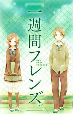 Isshuukan Friends: High schooler Yūki Hase notices that his classmate Kaori Fujimiya is always alone and seemingly has no friends. After approaching her and becoming acquainted, Kaori reveals that she loses every memory of her friends each Monday. Despite learning this, Yūki endeavors to become her new friend every week.