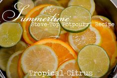 the poor sophisticate: Summertime Stove-Top Potpourri  In a saucepan: -Throw in a few sliced lemons, limes, and oranges -Add a can or two of pineapple juice -Drizzle an ounce of coconut extract -Top it off with a few cups of water and..... Let it simmer all day long!