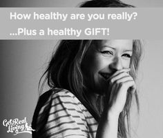 How healthy are you really? Do the test and find out.  Plus a gift to help you stay healthy. #getrealliving #nutrition #health