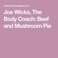 Joe Wicks, The Body Coach: Beef and Mushroom Pie