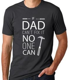 If Dad Can't Fix it No One Can Shirt. Shirts for Dads. Father's Day Gifts. Handyman dad.