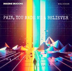 Imagine Dragons Believer lyrics pain you made me a believer
