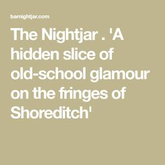 The Nightjar . 'A hidden slice of old-school glamour on the fringes of Shoreditch'