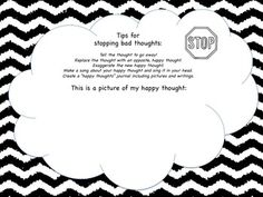 Great tips for stopping unwanted negative thoughts for students.  Use this sheet to help students think of a happy thought that they will use to replace recurring, intrusive, negative thoughts.  This works well with Solutions Focused Brief Therapy and with Cognitive Behavioral Methods.
