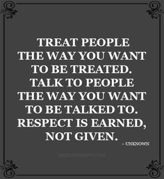 Quotes - Treat people the way you want to be treated. Description from pinterest.com. I searched for this on bing.com/images