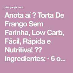 Anota aí 📝 Torta De Frango Sem Farinha, Low Carb, Fácil, Rápida e Nutritiva! 😋👌 Ingredientes: • 6 ovos; • 1 lata de creme de leite; • 1 colher de s... - Glauco Maia - Google+