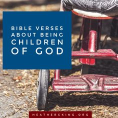 Bible verses about being children of God, for the days we need to remember how we are so beloved.
