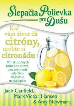 Slepačia polievka pre dušu: Keď vám život dá citróny, urobte si citronádu [SK] Kniha