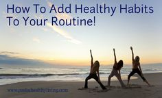 How To Add Healthy Habits to Your Routine! Making Even Small Changes Can Effect Your Overall Health!!! #diabetes#health