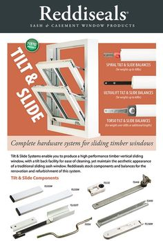 Tilt and slide balances are the complete hardware system that enables you to produce a high performance timber vertical sliding window, with a tilt back facility for ease of cleaning, yet maintain the aesthetic appearance of a traditional sliding sash window.  http://www.reddiseals.com/product-category/sash-window/weights-and-balances/