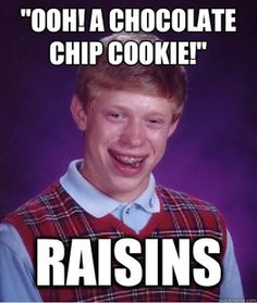bad luck brian on chocolate chip cookies