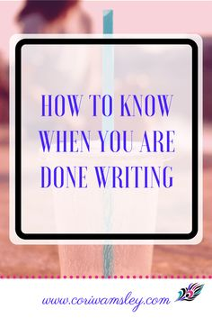 How to Know When You are Done Writing | finished writing your book | when is a book done | when are you done writing a book