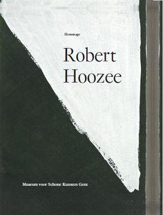 Hommage Robert Hoozee : Museum voor Schone Kunsten Gent 1982-2002 / editie Johan De Smet, Bruni Fornari, Moniek Nagels ... [et al] --Plaats:7.079 DESM 2014