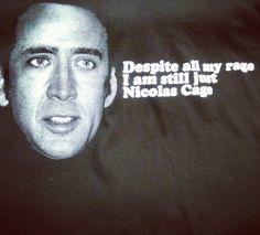 "says, ""Despite all my rage I am still just Nicolas Cage"""