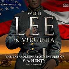 With Lee in Virginia: The Extraordinary Adventures of G.A. Henty Heirloom Audio Productions http://www.amazon.com/dp/B01187Q5RK/ref=cm_sw_r_pi_dp_SP14vb1ATNCT3