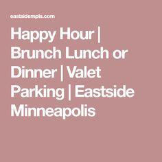 Happy Hour | Brunch Lunch or Dinner | Valet Parking | Eastside Minneapolis