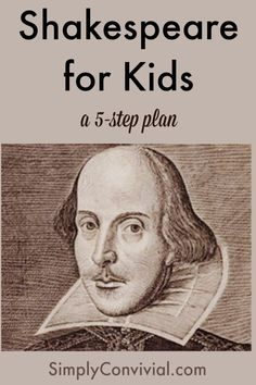 Shakespeare for Kids: An Easy 5-Step Plan - Simply Convivial. You can teach Shakespeare to your kids, whether you homeschool or not. Here's how to teach Shakespeare.
