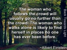 great reminder to go places that no one has ever been before; you do not have to follow the crowd.......