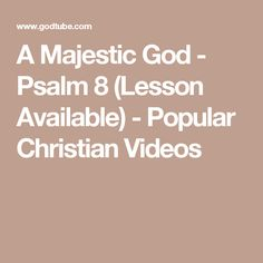 A Majestic God - Psalm 8 (Lesson Available) - Popular Christian Videos Sermon Illustrations, Christian Videos, Psalms, Harvest, Lord, Popular, Popular Pins, Most Popular