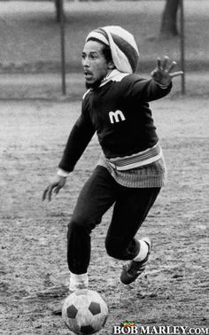 """If you want to get to know me, you will have to play football against me and the Wailers."" - Bob Marley"