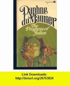 The Progress of Julius (9780330243681) Daphne Du Maurier , ISBN-10: 0330243683  , ISBN-13: 978-0330243681 ,  , tutorials , pdf , ebook , torrent , downloads , rapidshare , filesonic , hotfile , megaupload , fileserve