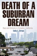 Death of a Suburban Dream: Race and Schools in Compton, California / Emily E.Straus / LA 245 .C66 S77 2014