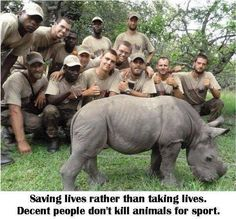Saving lives rather than taking them. Decent people don't kill animals for sport.