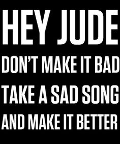 take a sad song & make it better <3