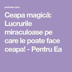 Ceapa magică: Lucrurile miraculoase pe care le poate face ceapa! - Pentru Ea Face, The Face, Faces, Facial
