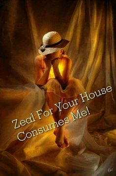 Zeal for Your house consumes me, lady prophetic art.