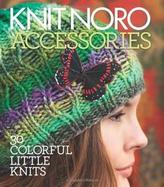 Knit Noro: Accessories: 30 Colorful Little Knits by Editors of Vogue Knitting Magazine, http://www.amazon.com/dp/193609620X/ref=cm_sw_r_pi_dp_in9tqb0T0A8TQ