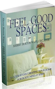 Feel Good Spaces by Sherry Burton Ways
