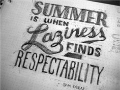 Summer-quote- when laziness finds respectability.  School is out for summer.  Memorial Day - unofficial beginning of Summer.