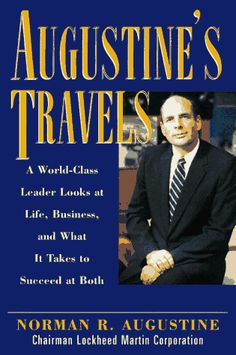 Augustine's Travels: A World-Class Leader Looks at Life, Business, and What It Takes to Succeed at Both by Norman R. Augustine