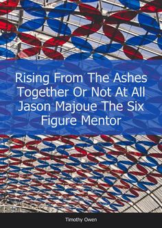 Rising from the ashes together or not at all jason majoue the six figure mentor