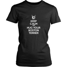 If you are a proud Boston terrier owner then < Keep Calm and Hug Your Boston terrier > tee or hoodie is for you. Custom Dog Lover inspired T-Shirts & Clothing by TeeLime.That special one may be your f