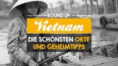 Traumhafte Natur, pulsierende Städte & leckeres Streetfood: 7 Vietnam-Geheimtipps und Orte, die du auf deiner Reise nicht verpassen darfst!
