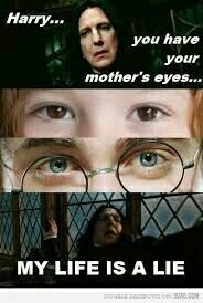 You have your mother's eyes...i do not think so
