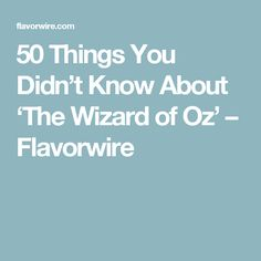 50 Things You Didn't Know About 'The Wizard of Oz' – Flavorwire