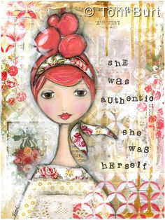 "This is a print of my original mixed media art painting / collage. It is very much inspired by my own life journey and features an adorable girl with a very shabby cottage chic style. She is delightful with her rose pink hair up in a cute bun. The wording on this piece is ""she was authentic, she was herself"""