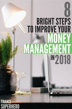 Ready to improve your money management skills in 2018? We've got 8 simple steps to help you get your act together and make it a year of serious financial success.