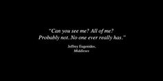 Jeffrey Eugenides from Middlesex Series Quotes, Dark Quotes, Pretty Words, Poetry Quotes, Writing Prompts, It Hurts, Life Quotes, Wisdom, Thoughts