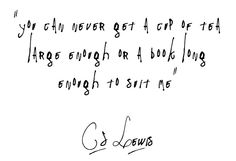 cup of tea large enough or book long enough #cslewis
