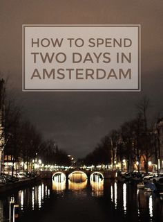 Two Days in Amsterdam Guide -- At the top of my bucket list of places I want to visit!