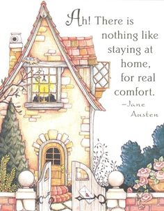 Ah! There is nothing like staying at home for real comfort! -Jane Austen - Mary Engelbreit print house cottage home Mary Engelbreit, Jane Austen Quotes, Emma Jane Austen, Elizabeth Gaskell, Illustration Noel, Stay At Home, Good Thoughts, Favorite Quotes, Favorite Things