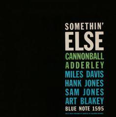 BLUE NOTE BLP 1595   Somethin' Else /Cannonball Adderley   Miles Davis (tp) Cannonball Adderley (as)   Hank Jones (p) Sam Jones (b) Art Blakey (d)   Rudy Van Gelder Studio, Hackensack,   NJ, March 9, 1958