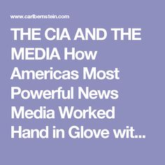 THE CIA AND THE MEDIA  How Americas Most Powerful News Media Worked Hand in Glove with the Central Intelligence Agency and Why the Church Committee Covered It Up  BY CARL BERNSTEIN