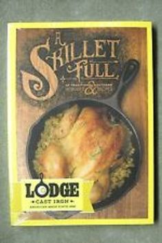 LODGE  A Skillet Full Traditional Southern Lodge Cast Iron Recipes Memories