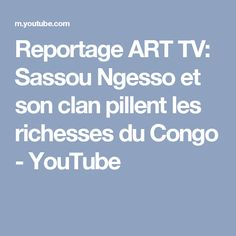 Reportage ART TV: Sassou Ngesso et son clan pillent les richesses du Congo - YouTube